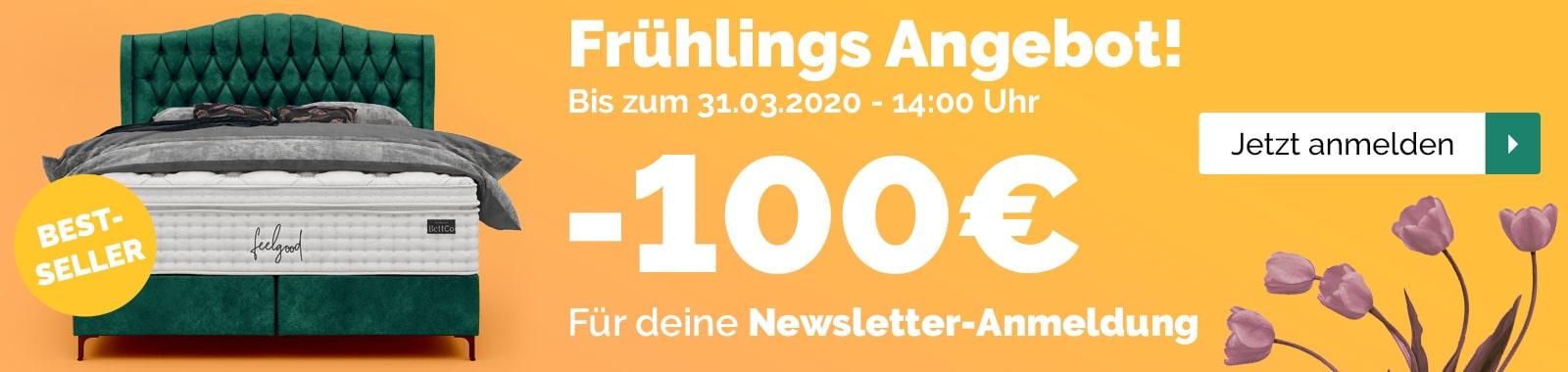 Frühlings Angebot 100€ Rabatt für deine Newsletter-Anmeldung auf alle Boxspringbetten!