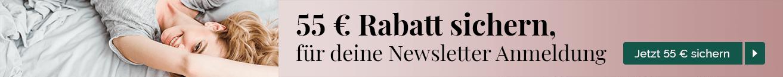 55 € Rabatt sichern, für deine Newsletter Anmeldung